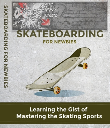 Skateboarding For Newbies ebook by Anonymous