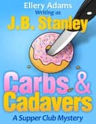 Carbs and Cadavers - A Supper Club Mystery ebook by Ellery Adams, J.B. Stanley