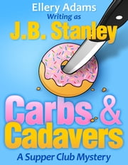 Carbs and Cadavers - A Supper Club Mystery ebook by Ellery Adams,J.B. Stanley