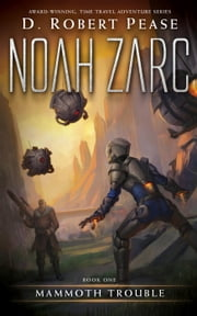 Noah Zarc: Mammoth Trouble - Noah Zarc, #1 ebook by D. Robert Pease