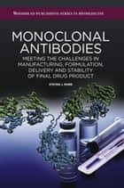 Monoclonal Antibodies - Meeting the Challenges in Manufacturing, Formulation, Delivery and Stability of Final Drug Product ebook by Steven Shire