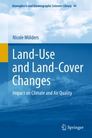 Land-Use and Land-Cover Changes - Impact on Climate and Air Quality ebook by Nicole Mölders