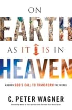 On Earth As It Is in Heaven ebook by C. Peter Wagner