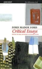Critical Essays of Ford Madox Ford ebook by Ford Madox Ford,Max Saunders,Richard Stang