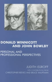 Donald Winnicott and John Bowlby: Personal and Professional Perspectives ebook by Hauptmann, Bruce