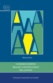 Understanding Brazil - United States Relations ebook by Monica Hirst
