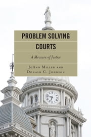 Problem Solving Courts - A Measure of Justice ebook by JoAnn Miller,Donald C. Johnson