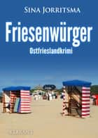 Friesenwürger. Ostfrieslandkrimi ebook by