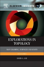 Explorations in Topology - Map Coloring, Surfaces and Knots ebook by David Gay