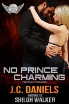 No Prince Charming ebook by J.C. Daniels, Shiloh Walker