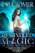 Rekindled Magic ebook by T.M. Cromer