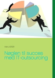 Nøglen til succes med IT-outsourcing ebook by Kim Lyster