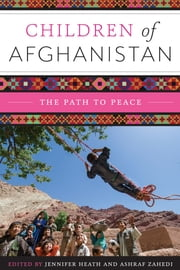 Children of Afghanistan - The Path to Peace ebook by Jennifer Heath,Ashraf Zahedi