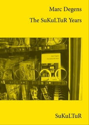The SuKuLTuR Years ebook by Marc Degens