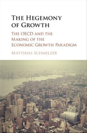 The Hegemony of Growth ebook by Schmelzer, Matthias