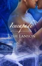 Icecapade ebook by Josh Lanyon