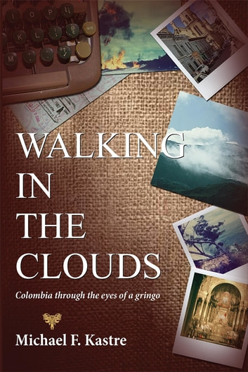 Walking in the clouds colombia through the eyes of a gringo ebook walking in the clouds colombia through the eyes of a gringo ebook by michael f fandeluxe Epub