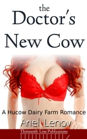 The Doctor's New Cow - (Lactation Erotica) ebook by Ariel Lenov