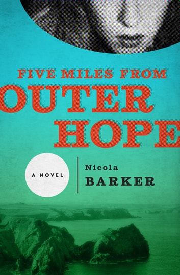 Five Miles from Outer Hope - A Novel ebook by Nicola Barker