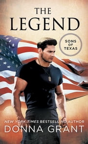 The Legend - A Sons of Texas Novel ebook by Donna Grant