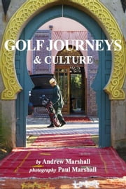 Golf Journeys & Culture ebook by Andrew Marshall