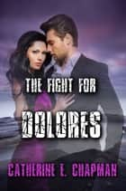 The Fight for Dolores ebook by Catherine E. Chapman