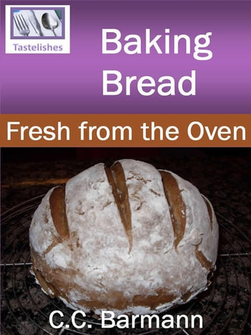 Baking Bread: Fresh from the Oven ebook by C.C. Barmann