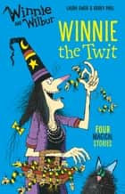 Winnie and Wilbur Winnie the Twit ebook by Laura Owen, Korky Paul