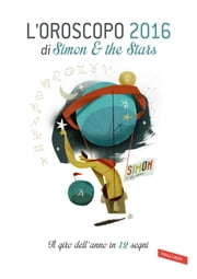 L'oroscopo 2016 di Simon & the Stars - Il giro dell'anno in 12 segni ebook by Simon & The Stars