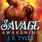 Savage Awakening livre audio by J. D. Tyler