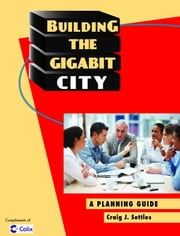 Building the Gigabit City ebook by Craig J. Settles