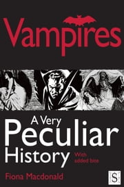 Vampires, A Very Peculiar History ebook by Fiona Macdonald
