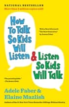 How to Talk So Kids Will Listen & Listen So Kids Will Talk ebook by Adele Faber, Elaine Mazlish