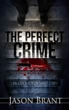 The Perfect Crime (Asher Benson #1.5) ebook by