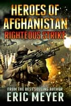 Black Ops: Heroes of Afghanistan: Righteous Strike ebook by Eric Meyer