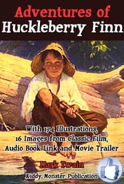 Adventures of Huckleberry Finn By Mark Twain - With 174 Illustrations, 16 Images from Classic Film, Audio Book Link and Movie Trailer ebook by Mark Twain