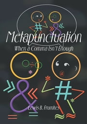 Metapunctuation - When a Comma Isn't Enough ebook by Lewis B. Frumkes