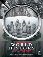 Teaching World History as Mystery ebook by Jack Zevin, David Gerwin