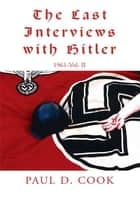 The Last Interviews with Hitler ebook by Paul D. Cook