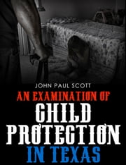 An Examination of Child Protection in Texas ebook by John Paul Scott