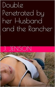 Double Penetrated by her Husband and the Rancher ebook by J. Jenson