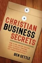 Christian Business Secrets ebook by Ben Settle