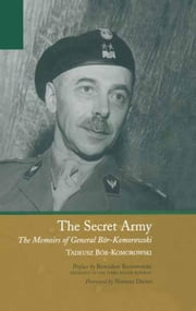 The Secret Army: The Memoirs of General Bour-Komorowski ebook by Bor-komorowski, Tadeusz