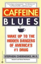 Caffeine Blues - Wake Up to the Hidden Dangers of America's #1 Drug ebook by Stephen Cherniske