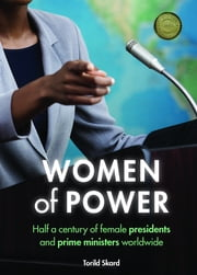 Women of power - Half a century of female presidents and prime ministers worldwide ebook by Torild Skard
