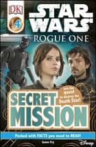 DK Readers L4: Star Wars: Rogue One: Secret Mission - Join the Quest to Destroy the Death Star! eBook by Jason Fry