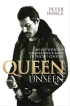 Queen Unseen ebook by Peter Hince