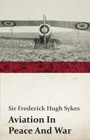 Aviation In Peace And War ebook by Frederick Hugh Sykes