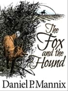 The Fox and the Hound ebook by Daniel P Mannix