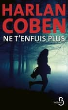 Ne t'enfuis plus ebook by Harlan COBEN, Roxane AZIMI
